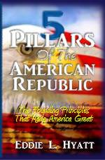 5 Pillars of The American Republic by Dr. Eddie L. Hyatt