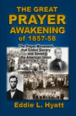 The Great Prayer Awakening of 1857-58 by Dr. Eddie L. Hyatt